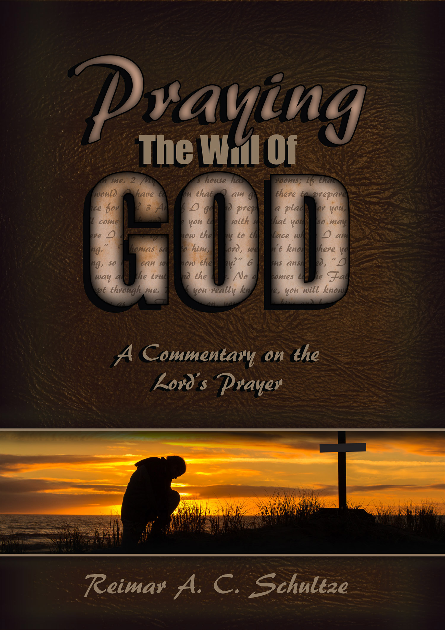 Praying the Will of God: A Commentary on the Lord's Prayer by Reimar A. C. Schultze